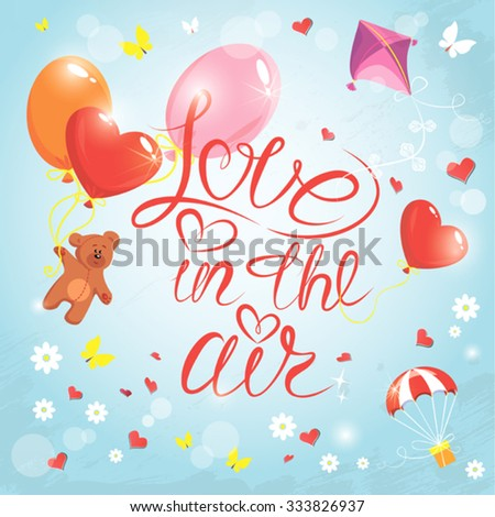 Holiday card with hearts, butterflies, flowers,  balloons, kite, parachute and teddy bear on sky blue background with clouds. Hand written calligraphic text Love in the air, Valentines day design. - stock vector