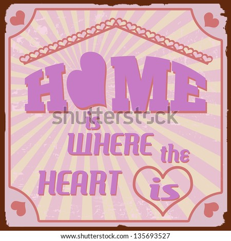 Home is where the heart is vintage retro grunge poster, vector illustrator - stock vector