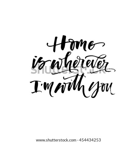 Home is wherever I am with you. Inspirational quote. Ink illustration. Modern brush calligraphy. Isolated on white background.  - stock vector