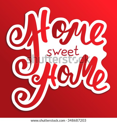 Home sweet home. Hand lettering typography poster. Calligraphic inscription,  handwritten phrase. - stock vector