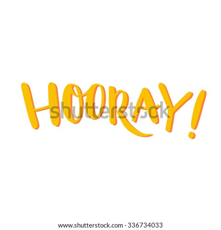 Hooray Hooray word, yellow hand lettering. Positive saying, hand lettering for cards, posters and social media content. Happiness symbol. - stock vector