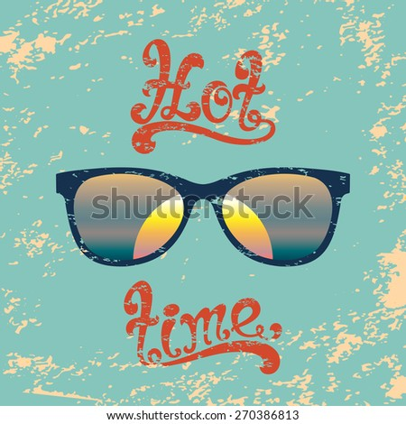 Hot summer time. Calligraphic handwritten vintage, grunge, retro background with sunglasses. Typographic design. Hand lettering. Vector illustration. - stock vector