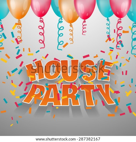 House party card invitation.  3d vector words. Illustration with balloons and confetti. - stock vector
