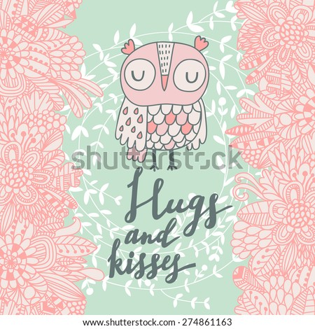Hugs and kisses. Stylish floral card made of cute spring flowers and owl in pastel colors in vector. Awesome cartoon card for summer designs - stock vector