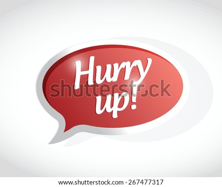 hurry up message bubble sign illustration design over white - stock vector