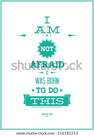 I AM NOT AFRAID I WAS BORN TO DO THIS. JOAN OF ARC - stock vector