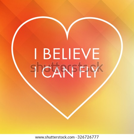 I Believe I Can Fly - Quote, Slogan, Saying In A Heart On An Abstract Yellow Background - stock vector