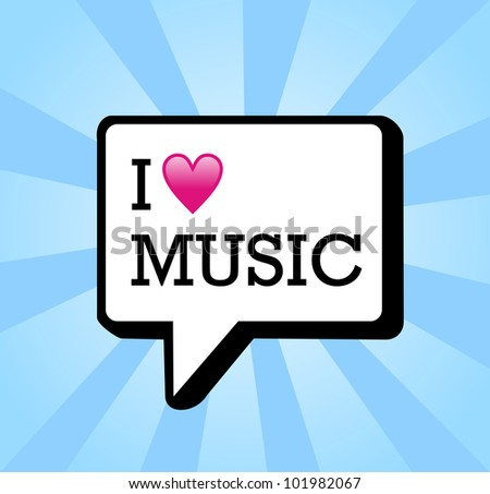 I love music in communication bubble background illustration. Vector file layered for easy manipulation and custom coloring. - stock vector
