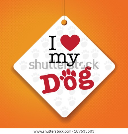I Love My Dog - Vector Paper tag / sticker - stock vector