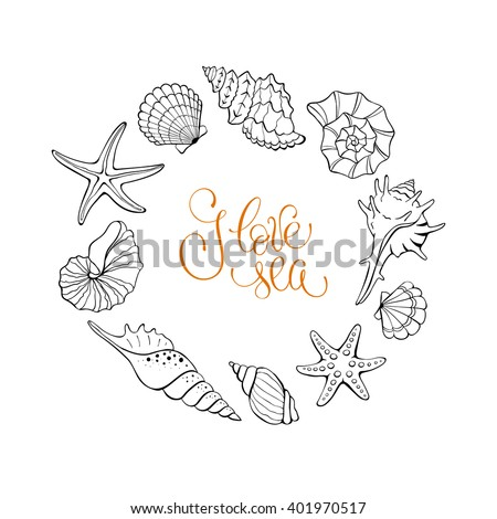 I love sea. Circle frame from hand drawn sea shells and stars. Marine illustration for coloring books.  - stock vector