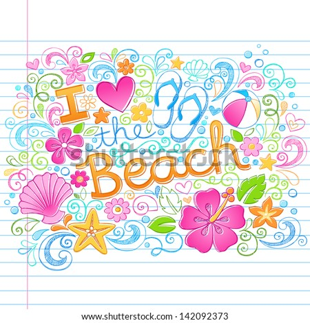 I Love the Beach Tropical Summer Vacation Sketchy Notebook Doodles with Hibiscus Flower, Flip-Flops, and Sea shells- Hand Drawn Illustration on Lined Sketchbook Paper Background - stock vector