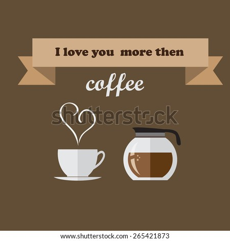 I love you more then coffee. Card template  - stock vector