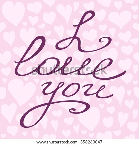 I Love you. Valentine card with hand lettering and hearts seamless pattern. Handmade vector calligraphy. Vector romantic illustration. Happy Valentine's Day! - stock vector