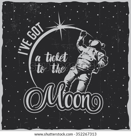 I've got a ticket to the moon illustration with astronaut in the space. Ready design for t-shirts, posters, greeting cards etc. - stock vector