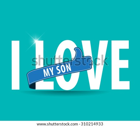 Illustration of a sign saying i love my son, flat design typography - vector eps10 - stock vector