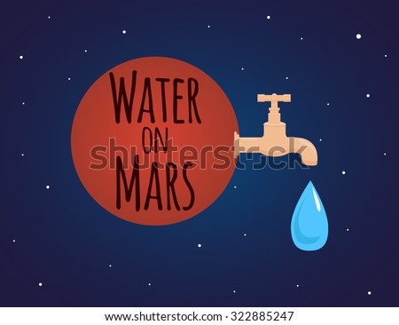 Illustration on the theme of discovery of water on Mars with a tap and a drop of water - stock vector