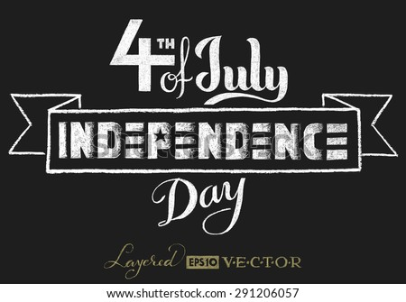 Independence day. Lettering on chalkboard. Eps10. Transparency used. RGB. Global colors. Gradients free. Each elements are grouped separately - stock vector