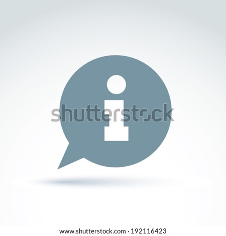 Information icon over the speech bubble, vector conceptual unusual symbol for your design. - stock vector