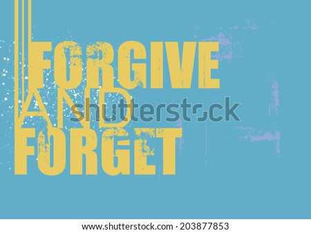 inspiration and motivation grunge vintage : Forgive and Forget, vector illustration background - stock vector