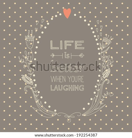 Inspiration saying about life and laughing in a beautiful wreath on brown background. EPS 10. No gradients. No transparency.   - stock vector
