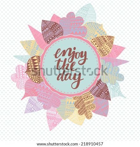 Inspirational and motivational quotes background. Bright floral card with cute cartoon leafs in vector - stock vector