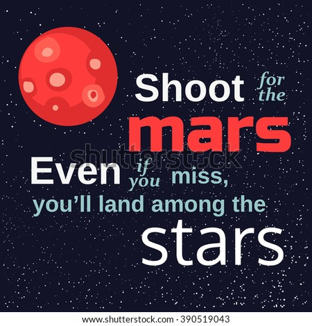 Inspirational motivated quote Shoot for the Mars land among stars. Vector Typography Poster. Stars/Mars/Space at background. Idea for motivational quote poster with Mars, cosmos. Vector illustration - stock vector