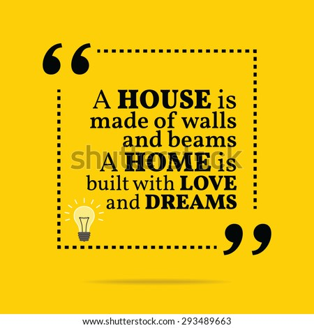 Inspirational motivational quote. A house is made of walls and beams a home is built with love and dreams. Vector simple design. Black text over yellow background - stock vector