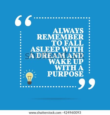 Inspirational motivational quote. Always remember to fall asleep with a dream and wake up with a purpose. Motivational quote poster, Motivation quote background design, Inspirational motivate words - stock vector