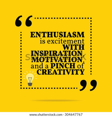 Inspirational motivational quote. Enthusiasm is excitement with inspiration, motivation, and a pinch of creativity. Simple trendy design. - stock vector