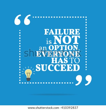 Inspirational motivational quote. Failure is not an option. Everyone has to succeed. Motivation quote poster, Inspiration words, Motivate quote image, Inspire design, Inspire vector, Motivate saying - stock vector