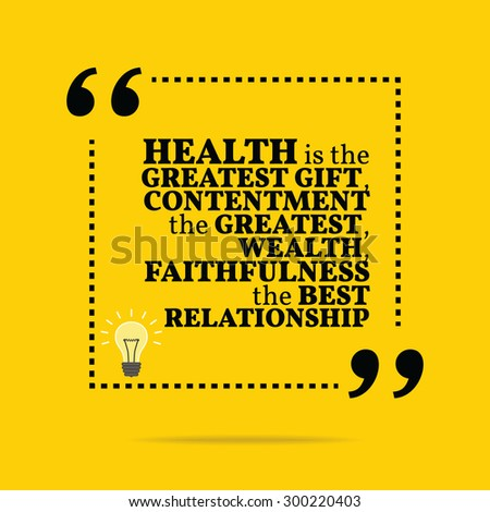 Inspirational motivational quote. Health is the greatest gift, contentment the greatest wealth, faithfulness the best relationship. Simple trendy design. - stock vector