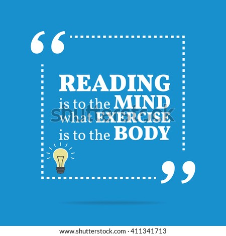 reading is to the mind what exercise is to the body Reading is to the mind what exercise is to the body quote by sir richard steele.
