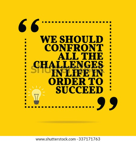 Inspirational motivational quote. We should confront all the challenges in life in order to succeed. Simple trendy design. - stock vector