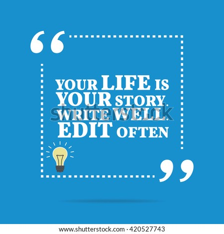 Inspirational motivational quote. Your life is your story. Write well. Edit often. Simple trendy design. - stock vector