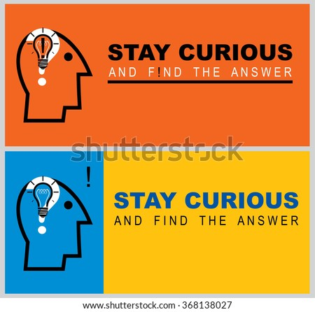 Inspirational quote compose in horizontal composition. conceptual vector illustration about staying curious. Motivational slogan consist of head icon, question mark, light bulb and exclamation mark. - stock vector