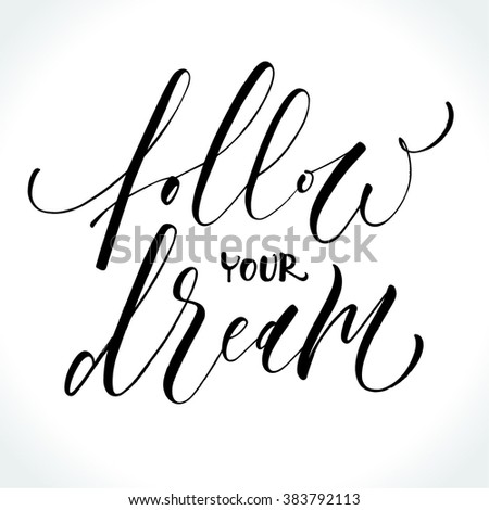 Inspirational quote Follow Your Dream. Hand written modern calligraphy. Brush painted letters, vector illustration. - stock vector