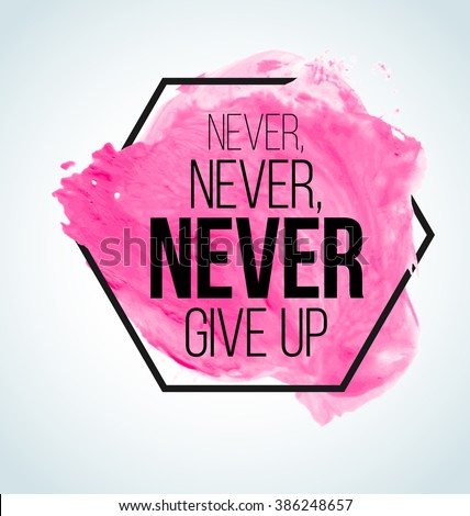 Inspirational Quote. Modern Quote. Never give up quote. Success quote. Pink Quote. Motivational quote. Modern Quote. Fresh Quote. Inspiration quote. Quote quotation. Watercolor Quote - stock vector