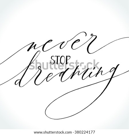 Inspirational quote Never Stop Dreaming. Modern calligraphy. Brush painted letters, vector illustration. - stock vector