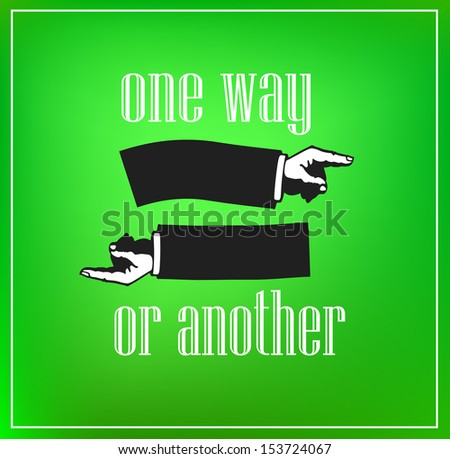 "Inspirational retro poster with inscription ""One way or another"" and illustration of hands with fingers pointing at two directions VECTOR - stock vector"