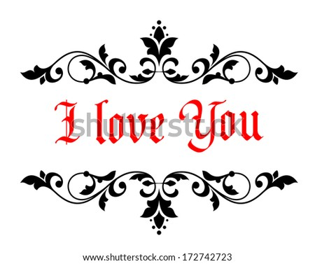 Intricate calligraphic I Love You Valentines message in a scrolled floral header and footer for a document or greeting card for a sweetheart or loved one - stock vector