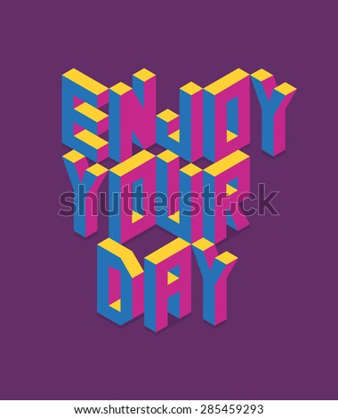 Isometric text Enjoy your day quote concept with paper sheet design background. Ideal for  create your own postcard, brochure or marketing campaign. EPS10 vector file. - stock vector