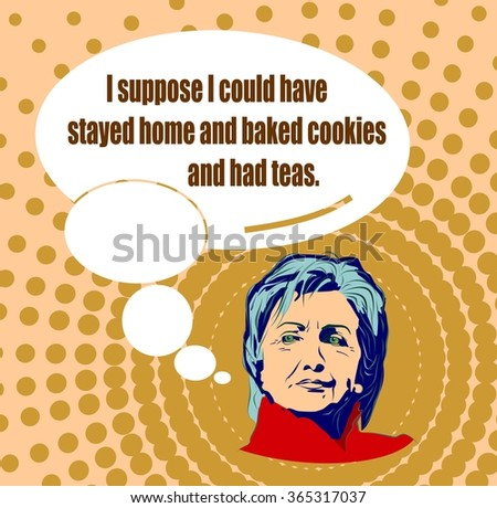 January 15, 2016: A illustration showing Democrat presidential candidate Hillary Clinton with bubblespeech and herself phrase - I could have stayed home, baked cookies and had teas, in hand draw style - stock vector