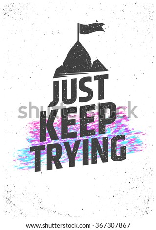 Just keep trying motivational quote. Never give up vector typographic concept for print, gift cards, brochures, presentations. - stock vector