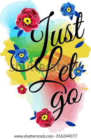 Just Let go graphic print for design for apparel - stock vector