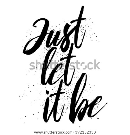 Just let it be. Hand drawn inspiration quote. Written calligraphy. Brush painted letters vector illustration. Phrase with swashes. - stock vector
