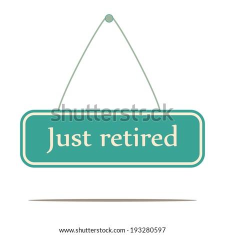 Just Retired.  Signpost message vector. - stock vector