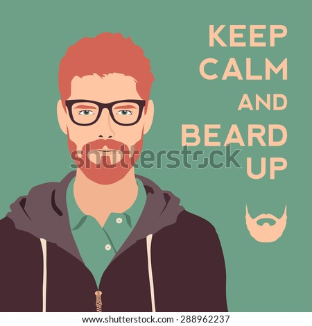 keep calm and beard up poster. flat hipster character. stylish young guy with glasses background. vector illustration - stock vector