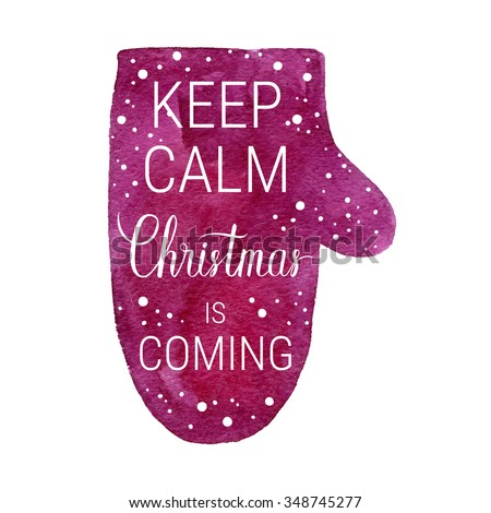 Keep calm and Christmas is coming poster. Vector winter holidays backgrounds with mitten, hand lettering calligraphic, falling snow. - stock vector