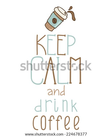Keep calm and drink coffee - stock vector