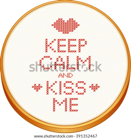Keep Calm and Kiss Me cross stitch embroidery on wood embroidery hoop with love, a big kiss and hearts, white Aida even-weave cloth texture background needlework sampler, Valentines Day card. - stock vector